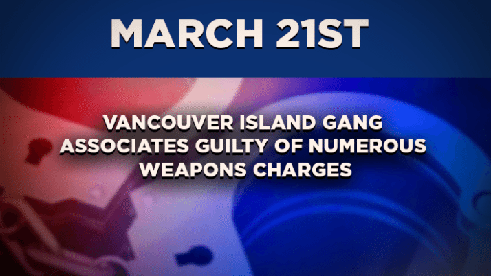 Vancouver Island Gang Associates Guilty of Numerous Weapons Charges